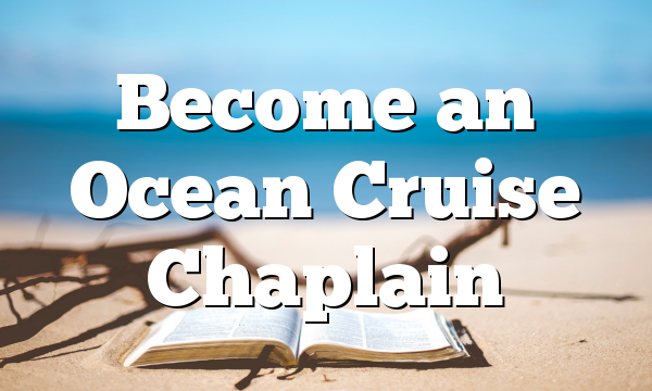 Become an Ocean Cruise Chaplain