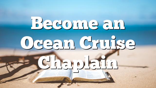 Become an Ocean Cruise Chaplain
