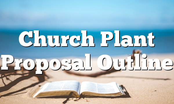 Church Plant Proposal Outline