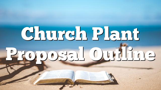 Church Plant Proposal Outline