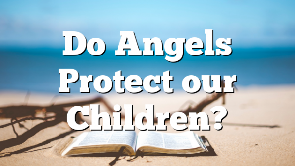 Do Angels Protect our Children?