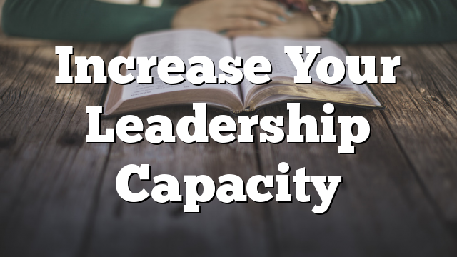 Increase Your Leadership Capacity