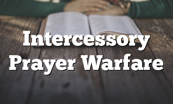 Intercessory Prayer Warfare