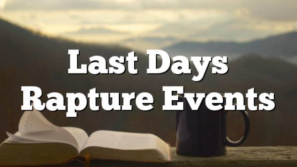 Last Days Rapture Events