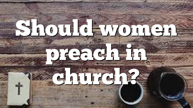Should women preach in church?