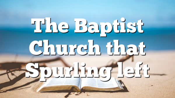 The Baptist Church that Spurling left