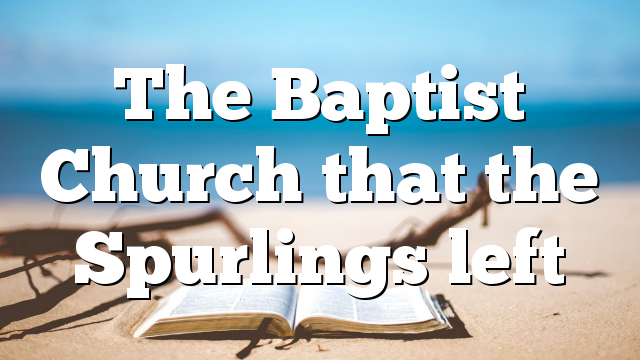 The Baptist Church that the Spurlings left