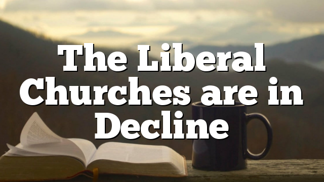 The Liberal Churches are in Decline
