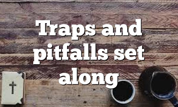Traps and pitfalls  set along