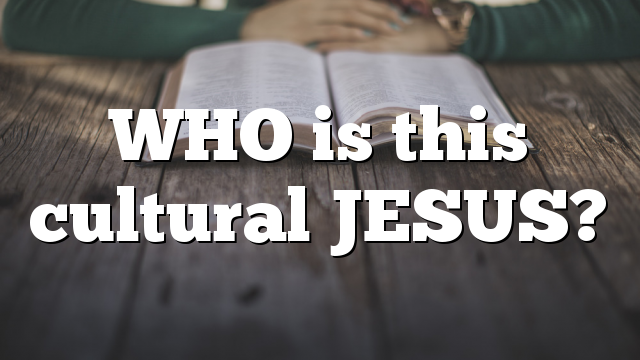 WHO is this cultural JESUS?