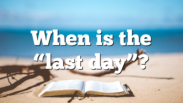 "When is the ""last day""?"
