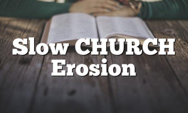 Slow CHURCH Erosion