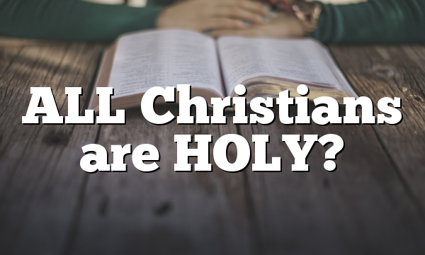 ALL Christians are HOLY?