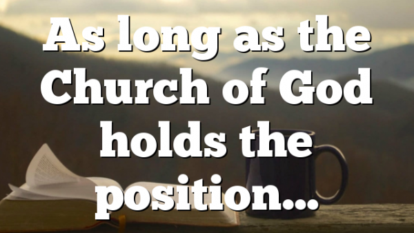 As long as the Church of God holds the position…