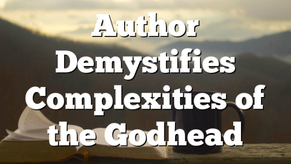 Author Demystifies Complexities of the Godhead
