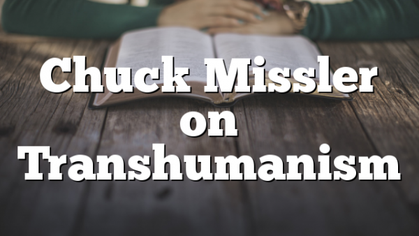 Chuck Missler on Transhumanism