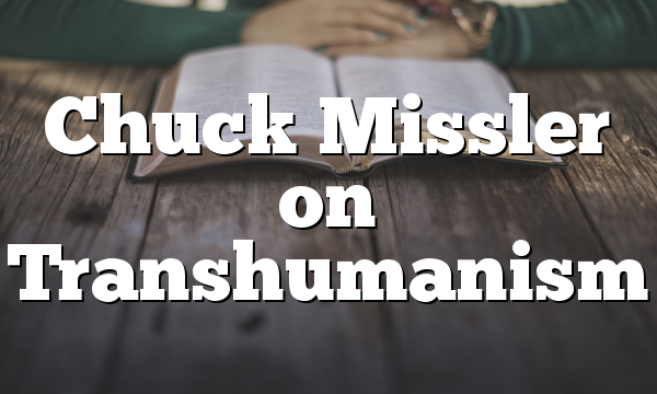Chuck Missler on Transhumanism