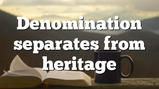 Denomination separates from heritage