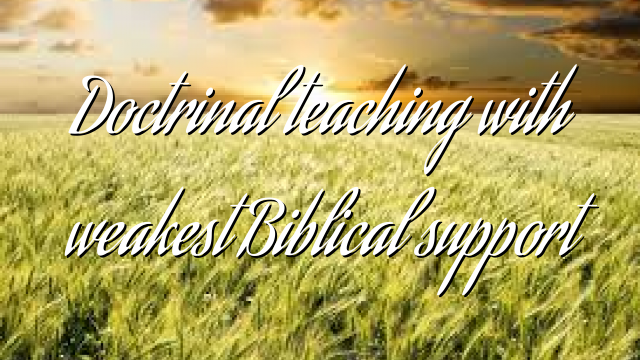 Doctrinal teaching with weakest Biblical support