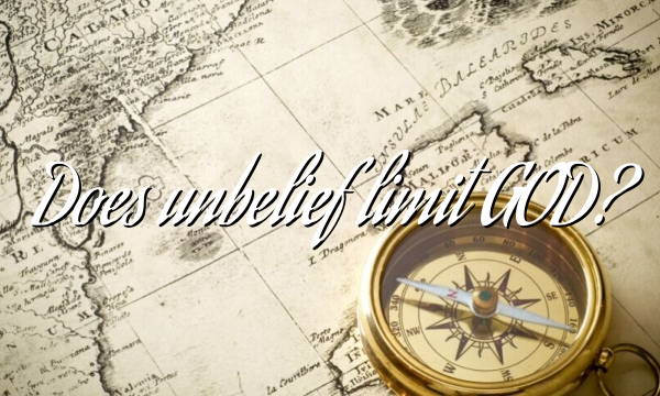Does unbelief limit GOD?