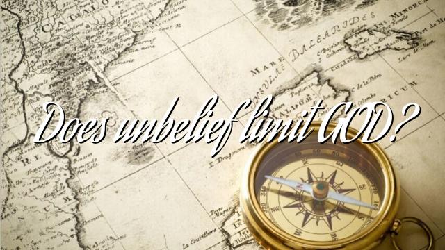 Does unbelief limit GOD?
