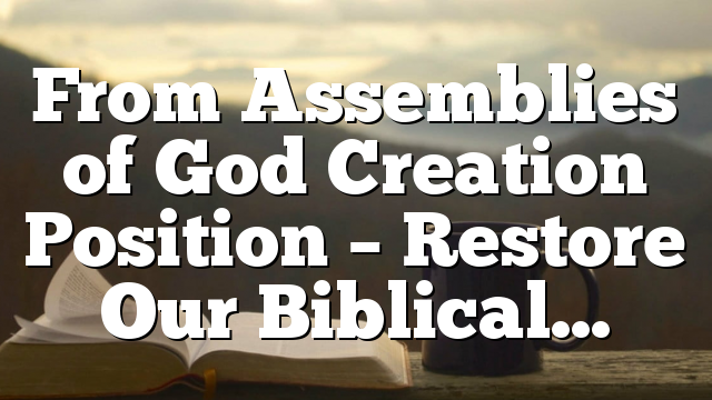 From Assemblies of God Creation Position – Restore Our Biblical…