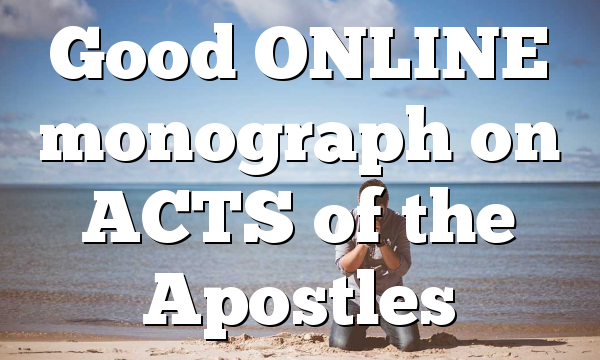 Good ONLINE monograph on ACTS of the Apostles