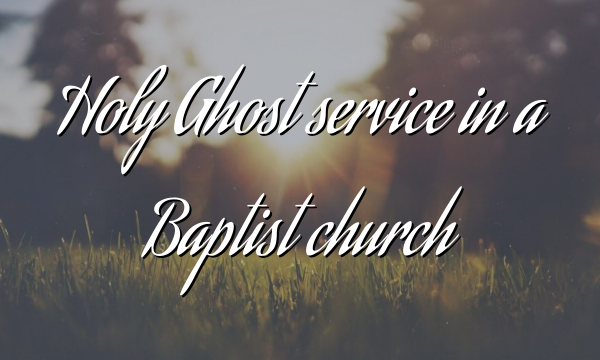 Holy Ghost service in a Baptist church