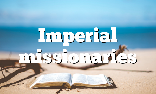 Imperial missionaries