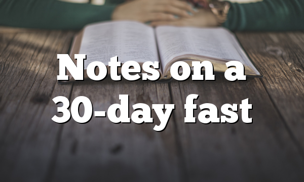 Notes on a 30-day fast