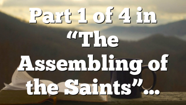 """Part 1 of 4 in """"The Assembling of the Saints""""…"""