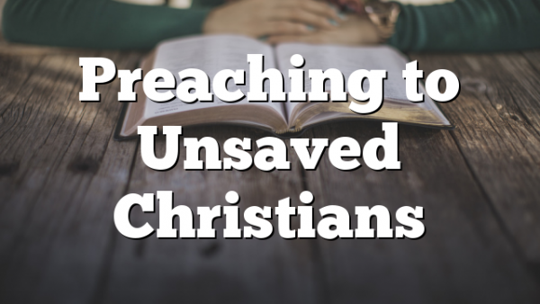 Preaching to Unsaved Christians