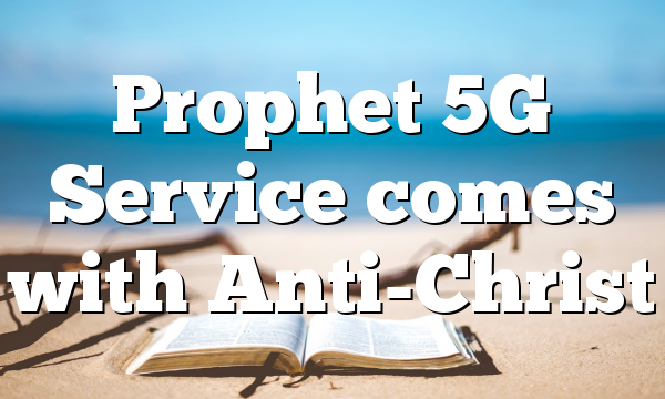 Prophet 5G Service comes with Anti-Christ