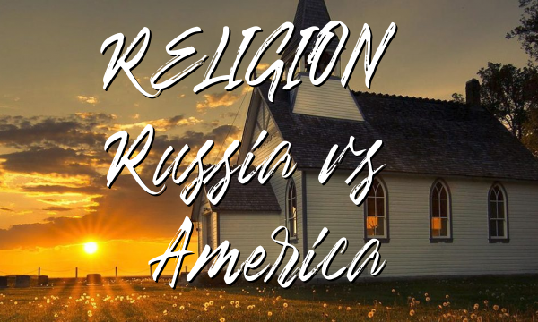 RELIGION: Russia vs. America