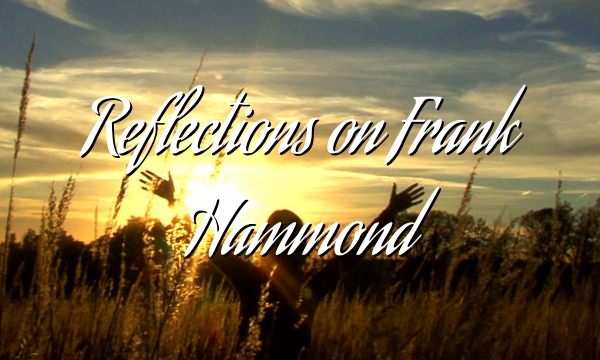 Reflections  on Frank Hammond