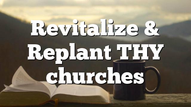 Revitalize & Replant THY churches