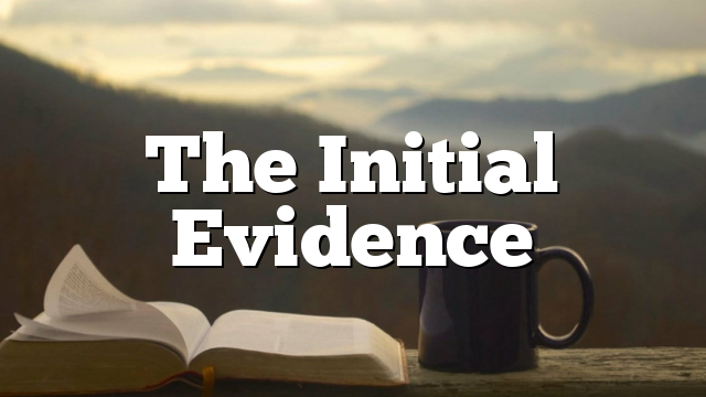 The Initial Evidence