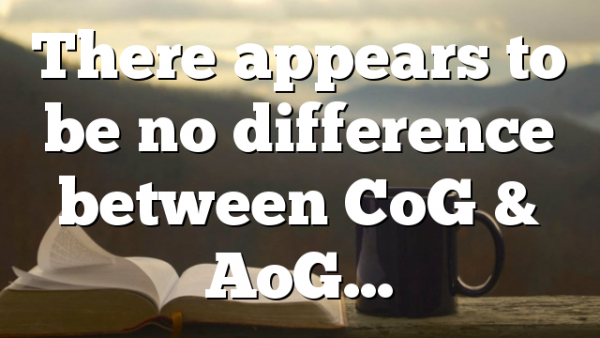 There appears to be no difference between CoG & AoG…
