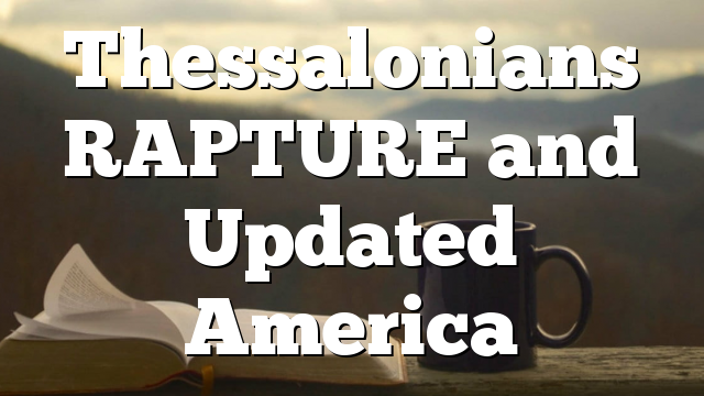 Thessalonians RAPTURE and Updated America