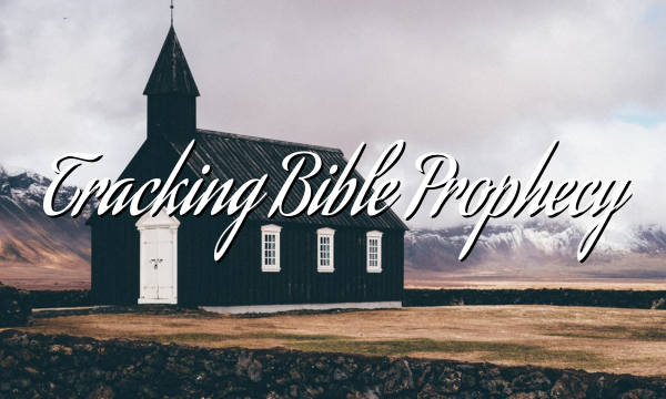Tracking Bible Prophecy