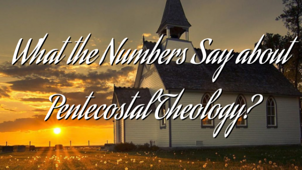 What the Numbers Say about Pentecostal Theology?