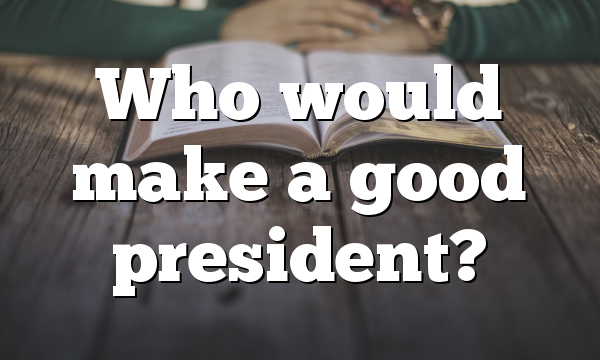 Who would make a good president?