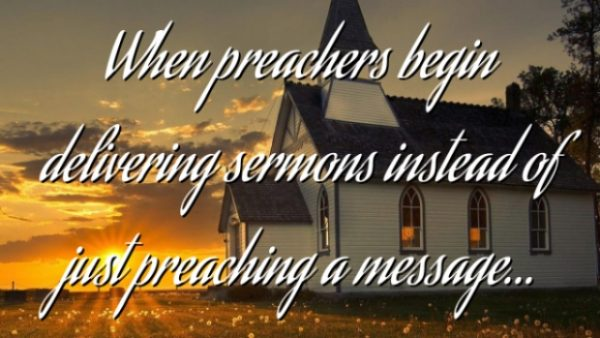 When preachers begin delivering…