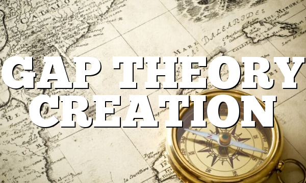 GAP THEORY CREATION