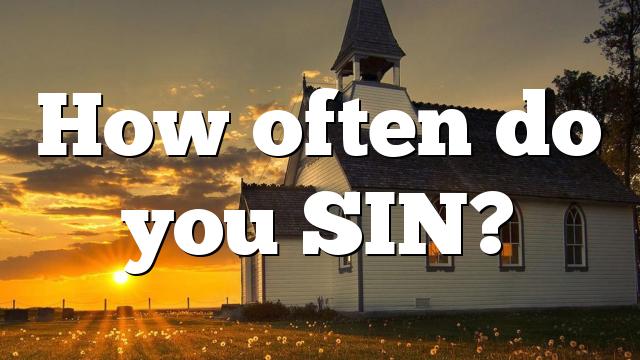 How often do you SIN?