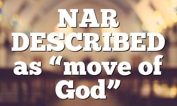 "NAR DESCRIBED as ""move of God"""