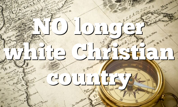 NO longer white Christian country