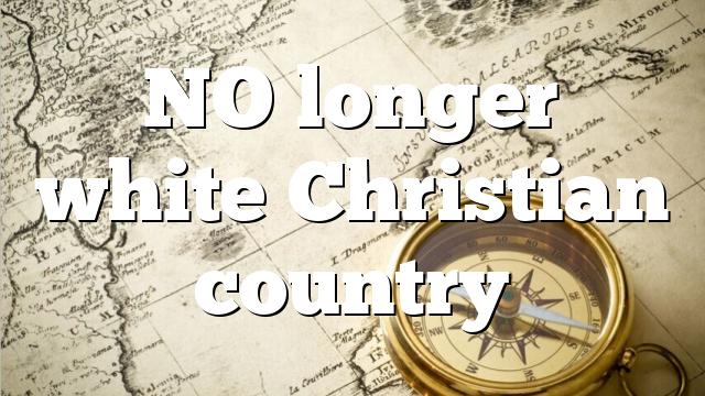 NO longer white Christian country