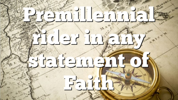Premillennial rider in any statement of Faith