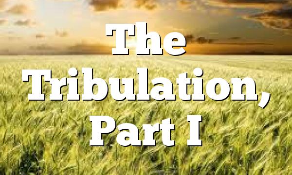 The Tribulation, Part I